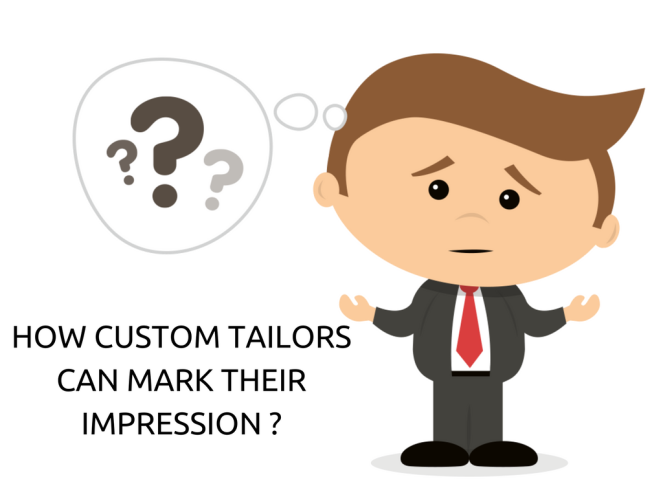 How Custom Tailors Can Mark Their Impression _